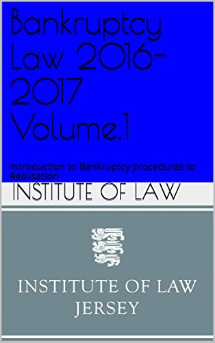 Bankruptcy Law 2016-2017 Volume.1: Introduction to Bankruptcy procedures to Realisation (Institute of Law Study Guides 2016-2017) (English Edition)