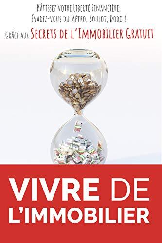Couverture du livre Vivre de l'Immobilier: Bâtissez votre Liberté Financière, Évadez-vous du Métro, Boulot, Dodo ! Grâce aux Secrets de l'Immobilier Gratuit.