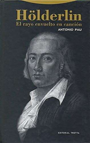 Hölderlin : el rayo envuelto en canción por Antonio Pau Pedrón