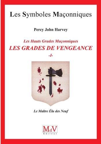 Les grades de vengeance : Tome 1, Le Maître Elu des Neuf par Percy John Harvey