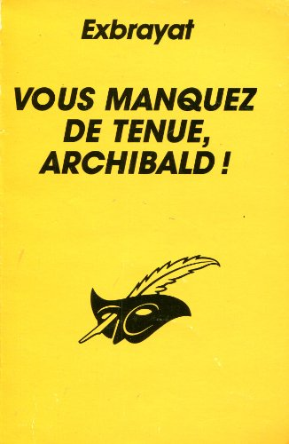 Vous manquez de tenue, archibald ! par EXBRAYAT Charles