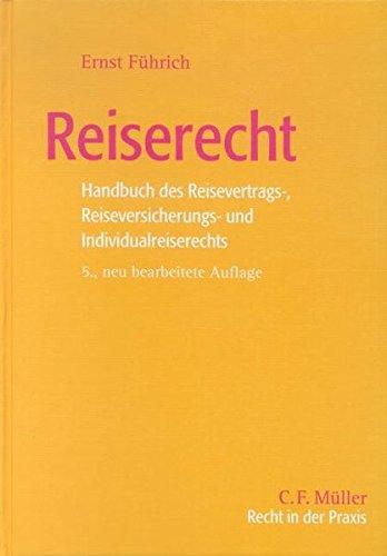 Reiserecht: Handbuch des Reisevertrags-, Reiseversicherungs- und Individualreiserechts (Recht in der Praxis)