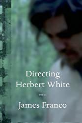 Directing Herbert White: Poems by James Franco (2014-04-15)