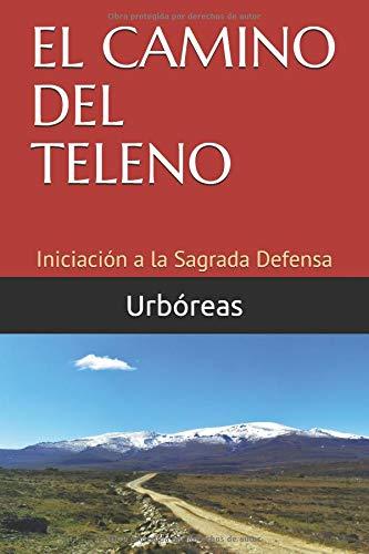 f31e5370c54 EL CAMINO DEL TELENO  Iniciación a la Sagrada Defensa (Enseñanzas de la  Tierra del