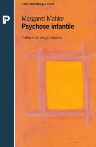 Psychose infantile : Symbiose humaine et individuation par Margaret Schönberger Mahler