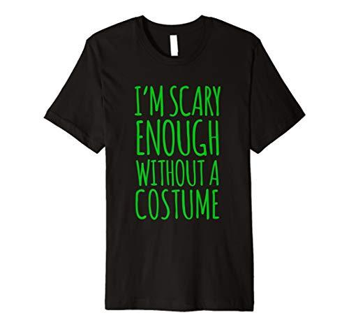 Im Scary genug ohne ein Kostüm Tshirt für Halloween