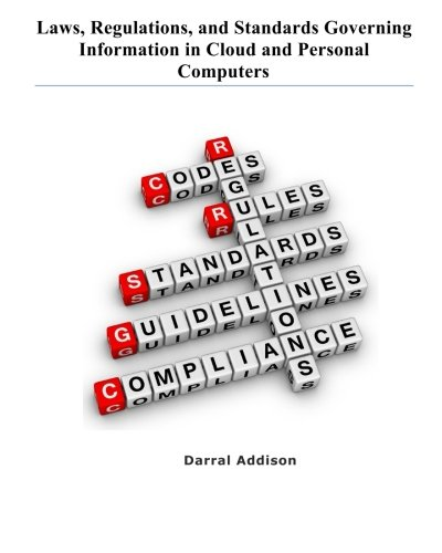 Laws, Regulations, and Standards Governing Information in Cloud and Personal Computers: laws, regulations, guidance, standards and funding priorities: Volume 2 (Computers, Information and Laws) por Darral Rodney Addison