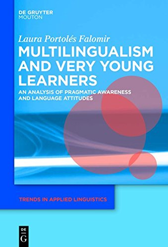 Multilingualism and Very Young Learners: An Analysis of Pragmatic Awareness and Language Attitudes (Trends in Applied Linguistics [TAL])