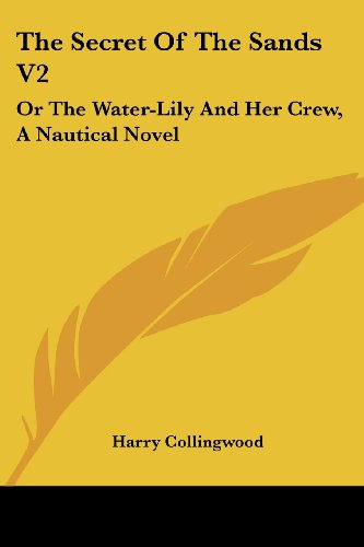 The Secret of the Sands V2: Or the Water-Lily and Her Crew, a Nautical Novel