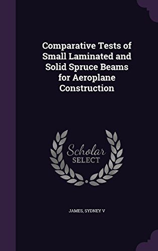 Comparative Tests of Small Laminated and Solid Spruce Beams for Aeroplane Construction