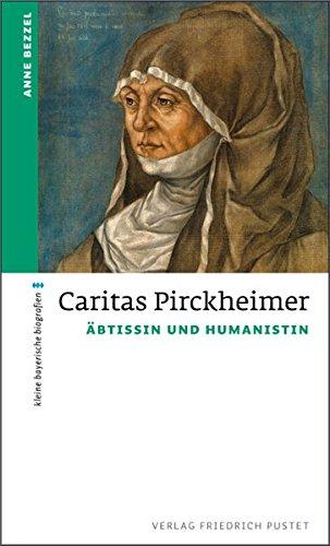 Caritas Pirckheimer: Äbtissin und Humanistin