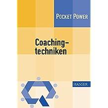 Coachingtechniken: Sieben Techniken zur Entwicklung von Führungsqualität. Die CT 7