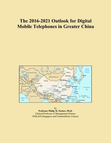 the-2016-2021-outlook-for-digital-mobile-telephones-in-greater-china