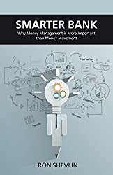 Smarter Bank: Why Money Management is More Important Than Money Movement to Banks and Credit Unions by Shevlin, Ron (2015) Paperback