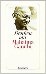 Denken mit Mahatma Gandhi: Auswahl aus den Schriften (detebe)