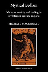 Mystical Bedlam: Madness, Anxiety and Healing in Seventeenth-Century England (Cambridge Studies in the History of Medicine) by Michael MacDonald (1983-06-30)