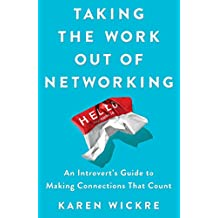 Taking the Work Out of Networking: An Introvert's Guide to Making Connections That Count (English Edition)