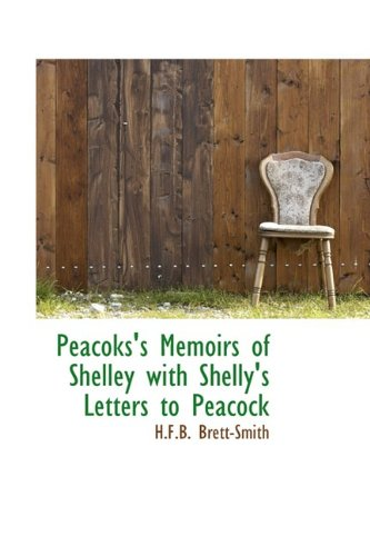 Peacoks's Memoirs of Shelley with Shelly's Letters to Peacock