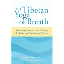 The Tibetan Yoga of Breath: Breathing Practices for Healing the Body and Cultivating Wisdom (English Edition)