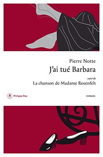 J'ai tué Barbara suivi de La Chanson de Madame Rosenfelt