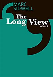 The Long View II: Mick Jagger on the stimulus; zombies versus politicians; the Batman of business unmasked; and more (The Long View: Essays in optimism Book 2)