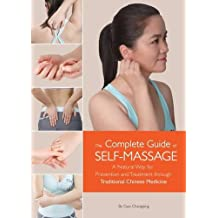 The Complete Guide of Self-Massage: A Natural Way for Prevention and Treatment Through Traditional Chinese Medicine