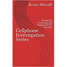 Cellphone Investigation Series: Preparing, Analyzing, and Mapping AT&T Records (Cell Phone Investigation Series: Carrier Records Book 1) (English Edition)