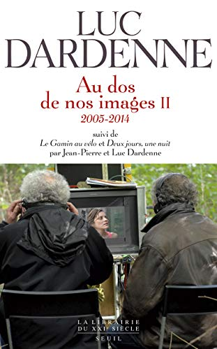 Au dos de nos images II, suivi de Le Gamin au vélo et Deux jours, une nuit. (2005-2014)