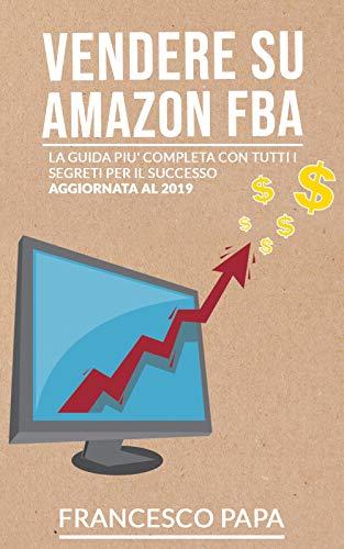 Vendere su Amazon FBA: La Guida Più Completa con Tutti i Segreti per il Successo | Aggiornata al 2019