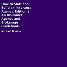How to Start and Build an Insurance Agency, Edition 2: An Insurance Agency and Brokerage Guidebook.
