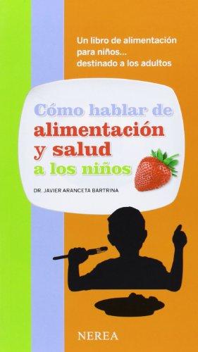 Cómo hablar de alimentación y salud a los niños (Como Hablar De. A Niños)