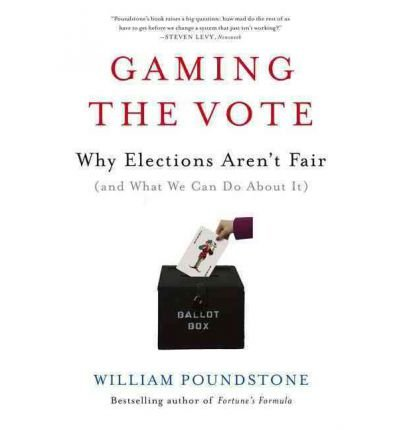[(Gaming the Vote: Why Elections Aren't Fair (and What We Can Do about It))] [Author: William Poundstone] published on (February, 2009)