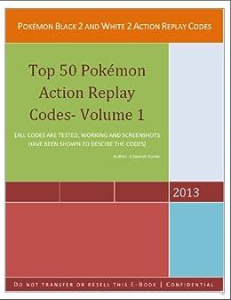 Pokemon Black 2 and White 2 Action Replay Code (Top 50 pokemons Action Replay Codes Book 1) (English Edition) par [Sairam, Ganesh Kumar]