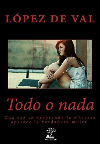 TODO O NADA: secuela de Doble o nada. Novela romántico-erótica por López De Val