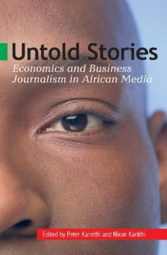Untold Stories: Economics and Business Journalism in African Media by Peter Kareithi (2005-05-01)