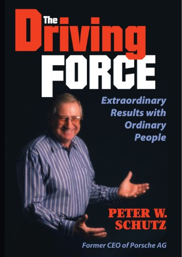 The Driving Force: Extraordinary Results with Ordinary People: Getting Extraordinary Results with Ordinary People