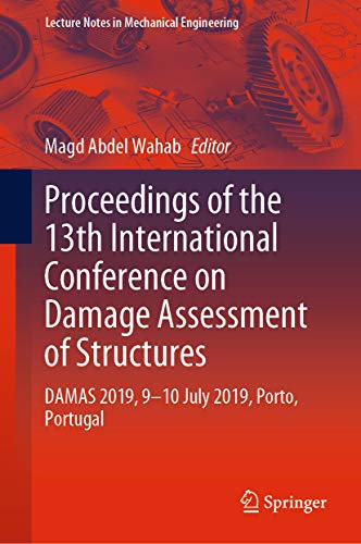 proceedings of the 13th international conference on damage assessment of structures: damas 2019, 9-10 july 2019, porto, portugal (lecture notes in mechanical engineering) (english edition)
