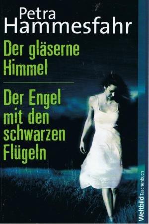 Der gläserne Himmel - der Engel mit den schwarzen Flügeln - zwei Romane in einem Band. (Engel Mit Schwarzen Flügeln)