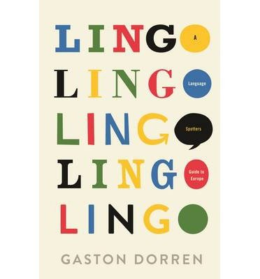 [(Lingo: A Language Spotters Guide to Europe)] [Author: Gaston Dorren] published on (November, 2014)