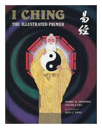 i-ching-the-illustrated-primer-authors-barry-r-trosper-gin-hua-leu-artist-illustrator-ken-c-yang-edi