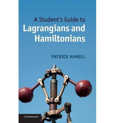 [(A Student's Guide to Lagrangians and Hamiltonians)] [ By (author) Patrick Hamill ] [December, 2013]