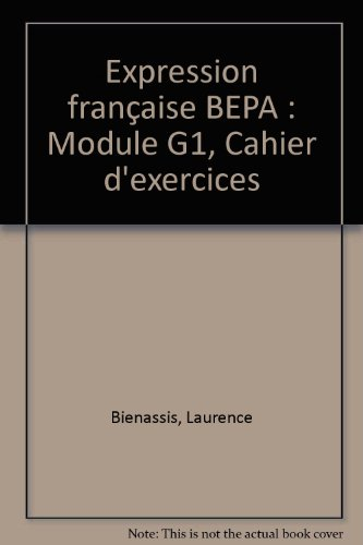 Expression française BEPA : Module G1, Cahier d'exercices