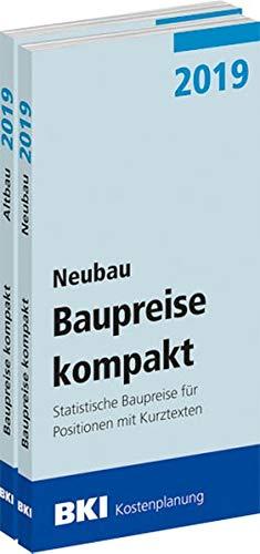 BKI Baupreise kompakt 2019 - Neubau + Altbau - Gesamtpaket: Statistische Baupreise für Positionen mit Kurztexten