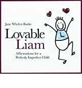 [(Lovable Liam: Affirmations for a Perfectly Imperfect Child)] [Author: Jane Whelen Banks] published on (November, 2008)