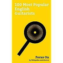 Focus On: 100 Most Popular English Guitarists: David Bowie, Barry Gibb, Maurice Gibb, James Blunt, Andrew Ridgeley, Jeff Lynne, Matt Bellamy, Passenger ... Mike Oldfield, etc. (English Edition)