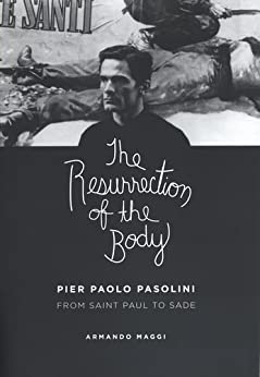 The Resurrection of the Body: Pier Paolo Pasolini from Saint Paul to Sade par [Maggi, Armando]