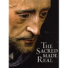The Sacred Made Real - Spanish Painting and Sculpture 1600-1700