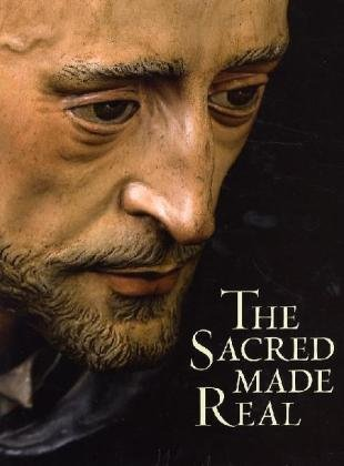 The Sacred Made Real: Spanish Painting and Sculpture 1600-1700 por Xavier Bray