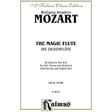 The Magic Flute (Die Zauberflöte), An Opera in Two Acts: For Solo, Chorus and Orchestra with German and English Text (Vocal Score)