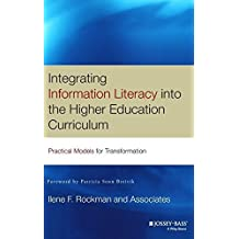 Integrating Information Literacy into the Higher Education Curriculum: Practical Models for Transformation by Ilene F. Rockman and Associates (2004-04-21)